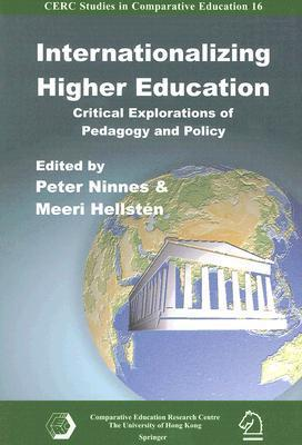 Internationalizing Higher Education: Critical Explorations of Pedagogy and Policy  by  Peter Ninnes