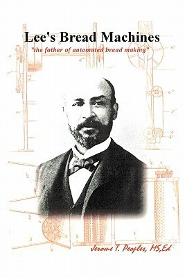 Lees Bread Machines: The Father of Automated Bread Making  by  Jerome T. Peoples
