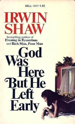God Was Here But He Left Early Irwin Shaw