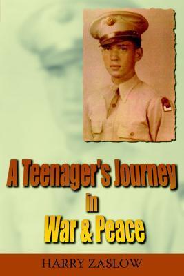 A Teenagers Journey in War & Peace Harry Zaslow