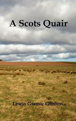A Scots Quair, (Sunset Song, Cloud Howe, Grey Granite), Glossary of Scots Included Lewis Grassic Gibbon