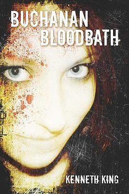 Buchanan Bloodbath  by  Kenneth    King
