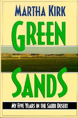 Green Sands: My Five Years in the Saudi Desert  by  Martha Kirk
