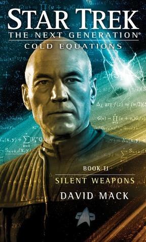 Silent Weapons (Star Trek TNG: Cold Equations, #2) David Mack
