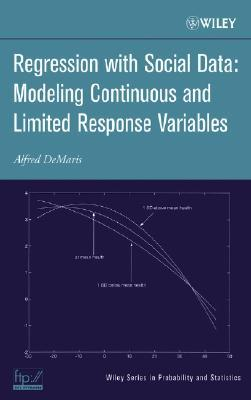 Regression With Social Data: Modeling Continuous And Limited Response Variables  by  Alfred DeMaris