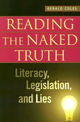 Reading the Naked Truth: Literacy, Legislation, and Lies Gerald Coles