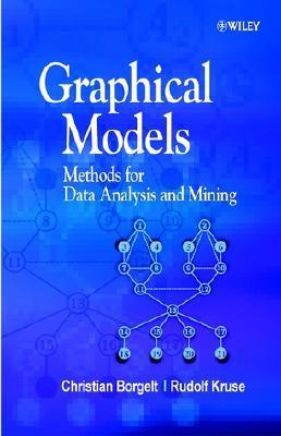 Graphical Models: Methods for Data Analysis and Mining  by  Christian Borgelt