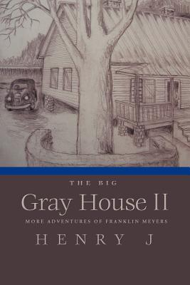 The Big Gray House II: More Adventures of Franklin Meyers  by  Henry J.