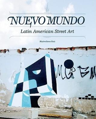 Nuevo Mundo: Latin American Street Art  by  Maximiliano Ruiz