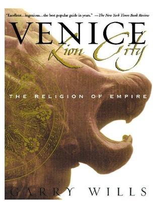 Venice: Lion City: The Religion of Empire Garry Wills