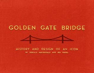 Golden Gate Bridge: History and Design of an Icon Donald Macdonald
