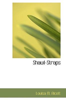 Shawl-Straps (Aunt Jos Scrap Bag #2)  by  Louisa May Alcott