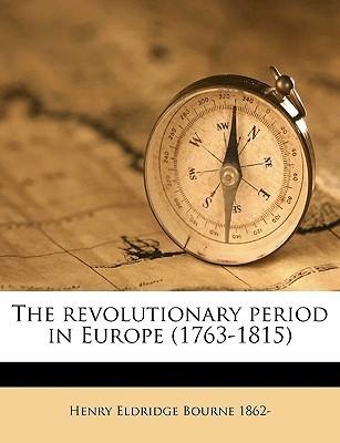 The Revolutionary Period in Europe (1763-1815)  by  Henry Eldridge Bourne