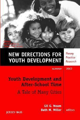 Youth Development and After-School Time: A Tale of Many Cities: New Directions for Youth Development, Number 94  by  Gil G. Noam