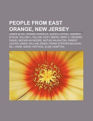 People from East Orange, New Jersey: James Blish, Dionne Warwick, Queen Latifah, Andrew Bynum, William J. Fallon, Ocey Snead, Mary C. Seward Books LLC