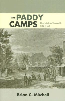 The Paddy Camps: The Irish of Lowell, 1821-61 Brian C. Mitchell