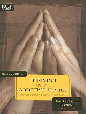 Handbook on Thriving as an Adoptive Family: Real-Life Solutions to Common Challenges  by  David Sanford