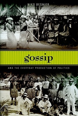 Gossip and the Everyday Production of Politics  by  Niko Besnier