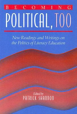 Becoming Political, Too: New Readings and Writings on the Politics of Literacy Education  by  Patrick Shannon