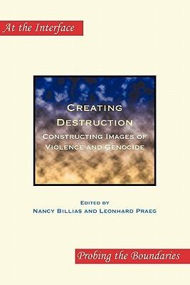 Creating Destruction: Constructing Images of Violence and Genocide Nancy Billias