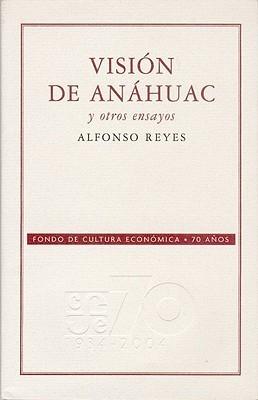 Vision de Anahuac y Otros Ensayos  by  Alfonso Reyes