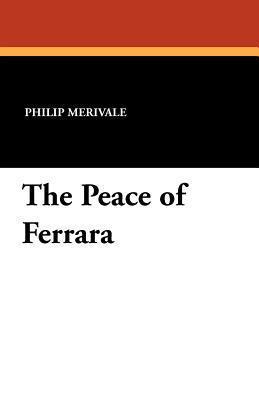 The Peace of Ferrara  by  Philip Merivale