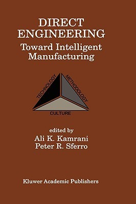 Direct Engineering: Toward Intelligent Manufacturing: Toward Intelligent Manufacturing Ali K. Kamrani