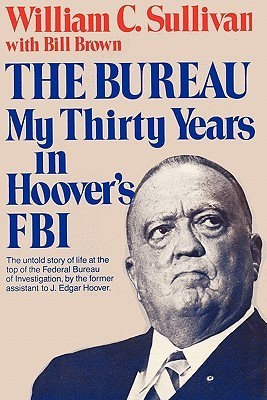 The Bureau: My Thirty Years in Hoovers FBI  by  William C. Sullivan