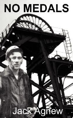 No Medals: Conscripted for Coal Mining  by  Jack Agnew