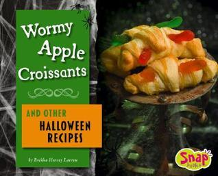 Wormy Apple Croissants and Other Halloween Recipes  by  Brekka Hervey Larrew