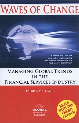 Waves of Change: Managing Global Trends in the Financial Services Industry  by  Patrick Callioni