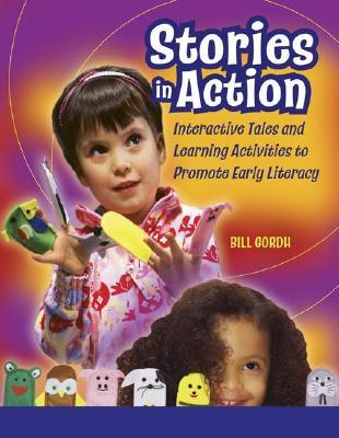 Stories in Action: Interactive Tales and Learning Activities to Promote Early Literacy  by  Bill Gordh