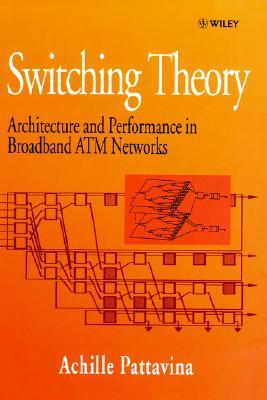 Switching Theory, Architectures and Performance in Broadband ATM Networks  by  Achille Pattavina