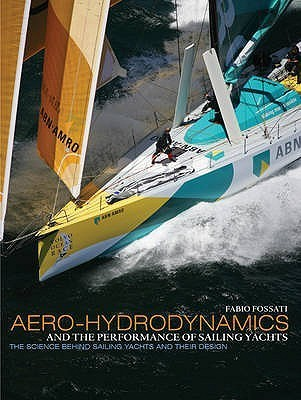 Aero Hydrodynamics And The Performance Of Sailing Yachts: The Science Behind Sailing Yachts And Their Design Fabio Fossati