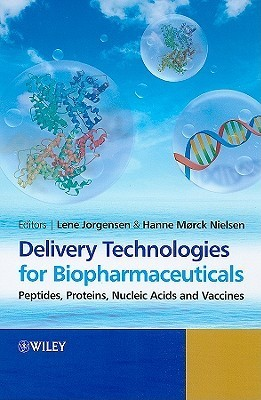 Delivery Technologies for Biopharmaceuticals: Peptides, Proteins, Nucleic Acids and Vaccines Lene Jorgenson