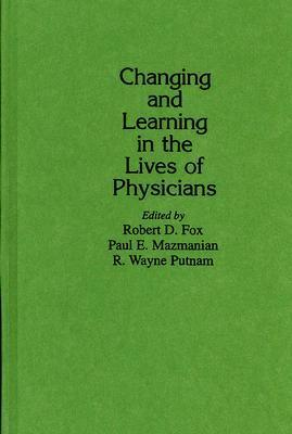 Changing And Learning In The Lives Of Physicians  by  Robert D. Fox