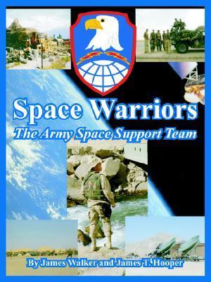 Space Warriors: The Army Space Support Team  by  James   Walker