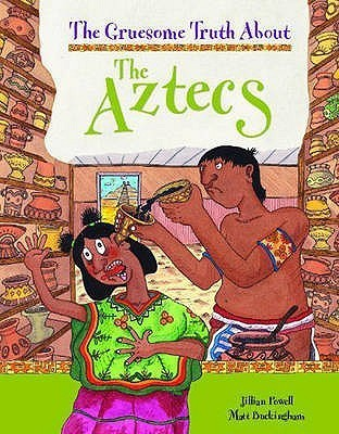 The Gruesome Truth about the Aztecs  by  Jillian Powell