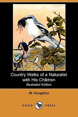 Country Walks of a Naturalist with His Children (Illustrated Edition) W. Houghton