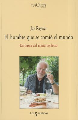 El Hombre Que Se Comio el Mundo: En Busca del Menu Perfecto  by  Jay Rayner
