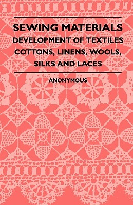 Sewing Materials - Development of Textiles Cottons, Linens, Wools, Silks and Laces Womans Institute of Domestic Arts and Sciences
