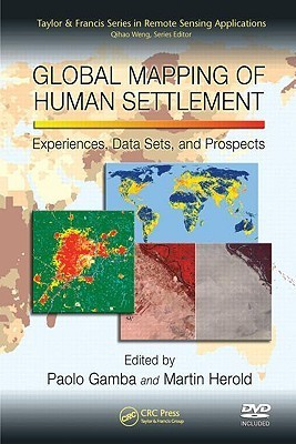 Global Mapping of Human Settlement: Experiences, Datasets, and Prospects [With DVD ROM] Paolo Gamba