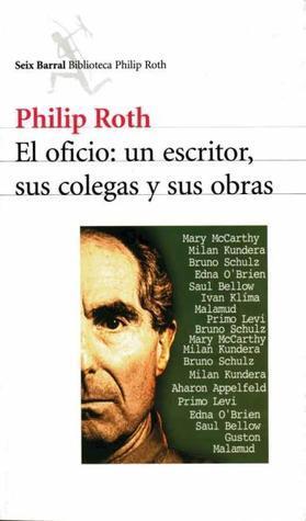 El oficio: un escritor, sus colegas y sus obras Philip Roth