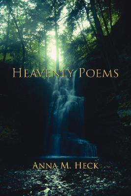 Heavenly Poems  by  Anna Heck