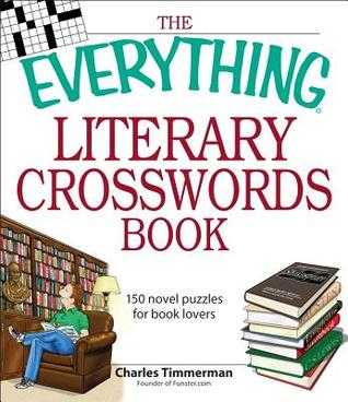 The Everything Literary Crosswords Book: 150 novel puzzles for book lovers  by  Charles Timmerman