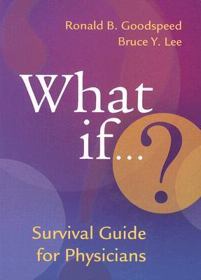 What If...? Survival Guide for Physicians  by  Ronald B. Goodspeed