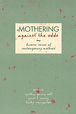 Mothering Against the Odds: Diverse Voices of Contemporary Mothers  by  Cynthia T. García Coll