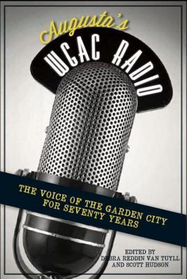 Augustas WGAC Radio: The Voice of the Garden City for Seventy Years  by  Debra Reddin van Tuyll
