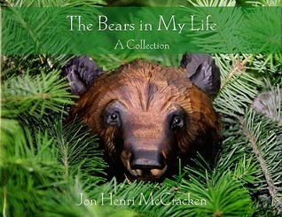 The Bears In My Life: A Collection  by  Jon Henri McCracken