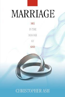 Marriage: Sex in the Service of God Christopher Ash